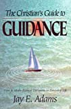 The Christian's Guide to Guidance, Jay Edward Adams, 1889032069