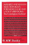 Infrared and Raman Selection Rules for Molecular and Lattice Vibrations, William G. Fateley, 047125620X