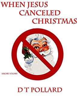 When Jesus Cancelled Christmas by [Pollard, D T]