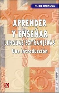Aprender y enseñar lenguas extranjeras. Una introducción (Educacion y Pedagogia) (Spanish Edition