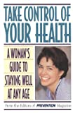 img - for Take Control of Your Health: A Woman's Guide to Staying Well at Any Age book / textbook / text book