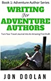 Download Writing for Adventure Authors: Turn Your Travel Journal into an Amazing First Draft (Adventure Author Series Book 1) in PDF ePUB Free Online