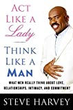act like a lady think like a man what men really think about love relationships intimacy and commitment by steve harvey 2009 01 27