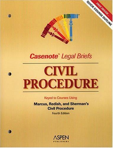 Civil Procedure: Keyed to Marcus, Redish and Sherman's Civil Procedure (Casenote Legal Briefs)