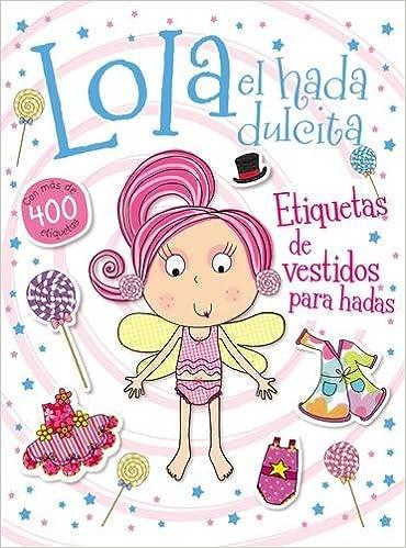 Lola el Hada Dulcita: Etiquetas de Vestidos Para Hadas: Amazon.es: Thomas Nelson, Lara Ede: Libros