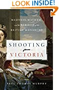#6: Shooting Victoria: Madness, Mayhem, and the Rebirth of the British Monarchy