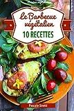 Le Barbecue végétalien - 10 recettes