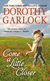 Come a Little Closer, Dorothy Garlock, 044654017X