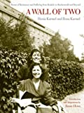 A Wall of Two : Poems of Resistance and Suffering from Krakow to Buchenwald and Beyond, Karmel, Henia and Karmel, Ilona, 0520251369