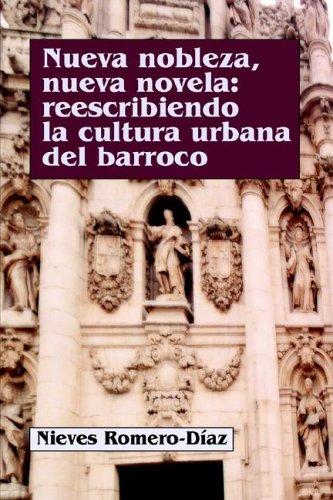 Nueva Nobleza, Nueva Novela: Reescribiendo LA Cultura Urbana Del Barroco (Spanish Edition)