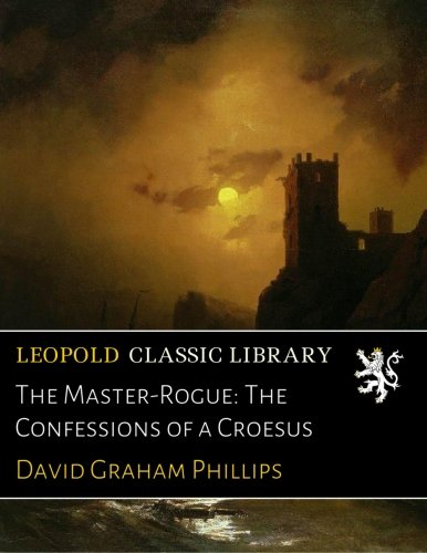 The Master-Rogue: The Confessions of a Croesus