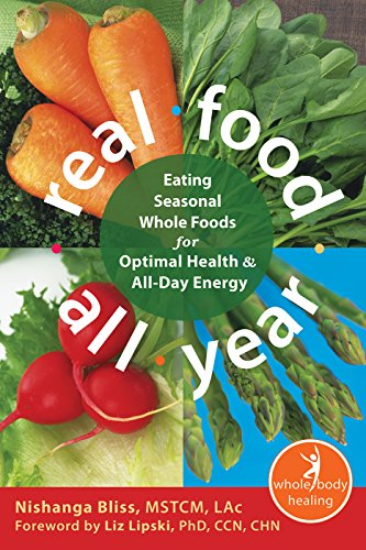 Real Food All Year Eating Seasonal Whole Foods For Optimal Health