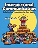 Interpersonal Communication : Building Your Foundations for Success, Burch, Michelle, 0757509541