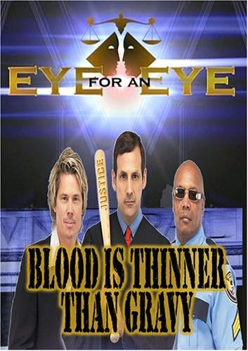 Eye for an Eye: Blood is Thinner than Gravy