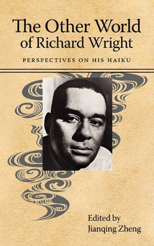 The Other World of Richard Wright: Perspectives on His Haiku (Margaret Walker Alexander Series in African American Studies) by Brand: University Press of Mississippi