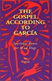 The Gospel According to Garcia: Spiritual Bones for Mad Dogs