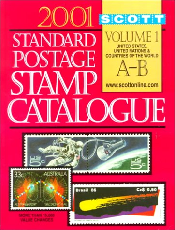 Scott 2001 Standard Postage Stamp Catalogue: United States and Affiliated Territories, United Nations, Countries of the World, A-B (SCOTT STANDARD POSTAGE STAMP CATALOGUE VOL 1 US AND COUNTRIES A-B)