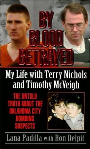 By Blood Betrayed: My Life With Terry Nichols and Timothy McVeigh, Padilla, Lara; Delpit, Ron