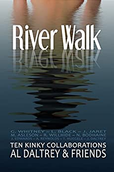 River Walk: Ten Kinky Collaborations by [Daltrey, Al, Black, Lena, Willhide, Rosemary, Bodhaine, Noelle, Lassalle Edwards, Jen, Whitney, Gina, Asleson, Melissa, Jaret, Julie, Reynolds, Ali]