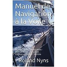 Manuel de Navigation à la Voile: Manœuvres - Navigation - Instruments - Sécurité - Réglementation - Météo (French Edition)