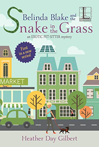 Belinda Blake and the Snake in the Grass (An Exotic Pet-Sitter Mystery Book 1) by [Gilbert, Heather Day]