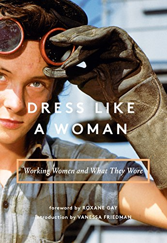 Dress Like a Woman: Working Women and What They Wore (Work At Home Jobs For Moms 2014)