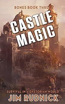 Castle Magic: Survival in a Dystopian World (BONES BOOK THREE 3) by [Rudnick, Jim]