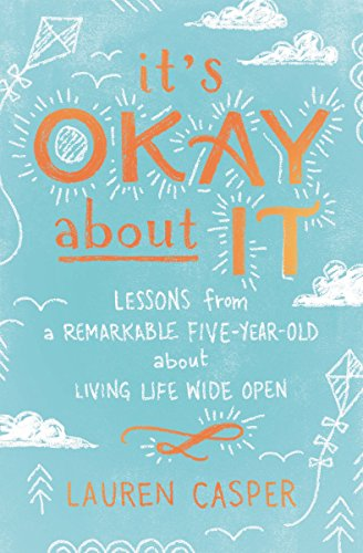 It's Okay About It: Lessons from a Remarkable Five-Year-Old About Living Life Wide Open by [Casper, Lauren]