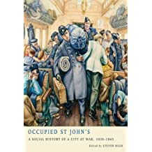 By Steven High - Occupied St John's: A Social History of a City at War, 1939-1945