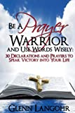 Be a Prayer Warrior and Use Words Wisely: 30 Declarations and Prayers, Glenn Langohr, 1492370460