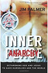 Inner Anarchy: Dethroning God and Jesus to Save Ourselves and the World