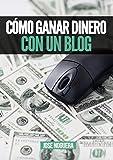 Cómo ganar dinero con un blog: 5 maneras y sistemas para monetizar un blog (Ingresos pasivos con blogs nº 2) (Spanish Edition)