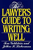The Lawyer's Guide to Writing Well, Tom Goldstein and Jethro K. Lieberman, 0520073215