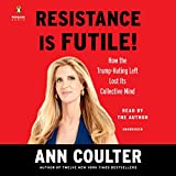 #8: Resistance Is Futile!: How the Trump-Hating Left Lost Its Collective Mind