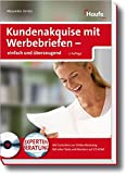 Kundenakquise mit Werbebriefen - einfach (und) überzeugend: [Expertenberatung. Mit Gutschein zur Online-Beratung, mit allen Tools und Mustern auf inkl. [CD-ROM] (Haufe Ratgeber plus)