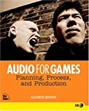 Audio for Games: Planning, Process, and Production