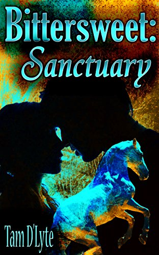 Bittersweet: Sanctuary (Part 1 of 3) (The Bittersweet Series)