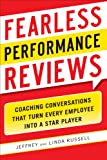 Fearless Performance Reviews : Coaching Conversations That Turn Every Employee into a Star Player, Russell, Jeff and Russell, Linda, 0071804722