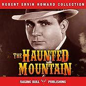 The Haunted Mountain: Robert Ervin Howard Collection, Book 11 | Robert Ervin Howard