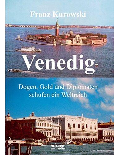 Venedig: Dogen, Gold und Diplomaten schufen ein Weltreich