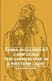 China Moulded by Confucius - the Chinese Way in A Western Light, Tien-His Cheng, 140675837X