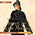 Jeeves: Joy in the Morning (Dramatisation) Radio/TV Program by P. G. Wodehouse Narrated by Michael Hordern, Richard Briers
