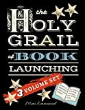 The Holy Grail of Book Launching: Secrets from a bestselling author and friends. Ultimate Publishing Companion and step-by-step guide.