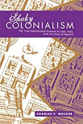 Shaky Colonialism: The 1746 Earthquake-Tsunami in Lima, Peru, and Its Long Aftermath (a John Hope Franklin Center Book)