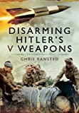 Disarming Hitler's V Weapons: Bomb Disposal - The V1 & V2 Rockets
