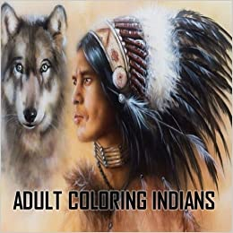 Adult Coloring Indians: Relaxation, Stress Relief, Native Americans