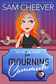 Mourning Commute: A Good Clean Fun Cozy Mystery (The Funeral Fakers Book 2)