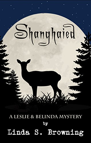 Shanghaied (Leslie & Belinda Mystery Series, Book 2) by Linda S. Browning