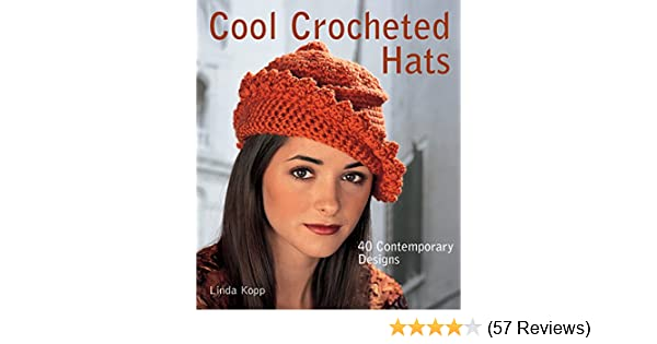 Cool Crocheted Hats 40 Contemporary Designs Linda Kopp