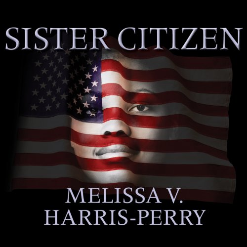 Sister Citizen: Shame, Stereotypes, and Black Women in America by Tantor Audio